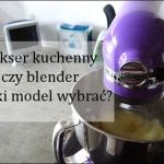 Mikser kuchenny czy blend...