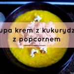 Zupa krem z kukurydzy...