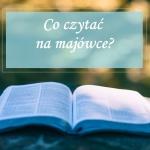 Co czytać na majówce?