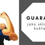 Guarana jako składnik...