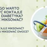 Koktajle dla diabetyka?