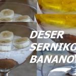 Deser sernikowy bananowy...